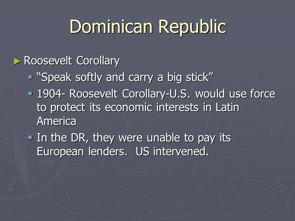 Dominican Republic ► Roosevelt Corollary  Speak softly and carry a big stick  1904- Roosevelt Corollary-U.S.