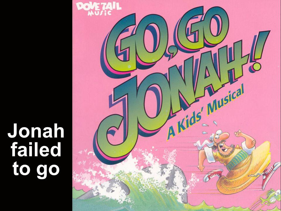 Jonah failed to go