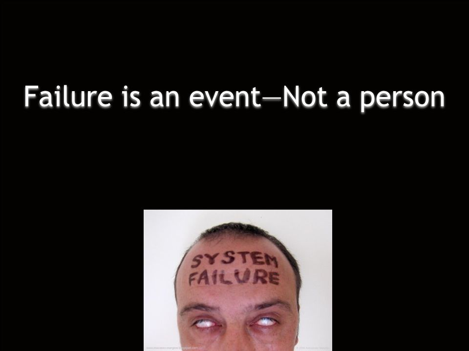 Failure is an event—Not a person