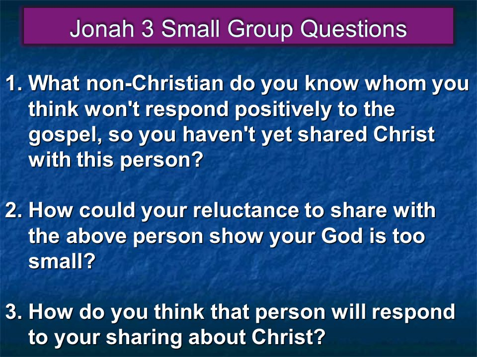1.What non-Christian do you know whom you think won t respond positively to the gospel, so you haven t yet shared Christ with this person.