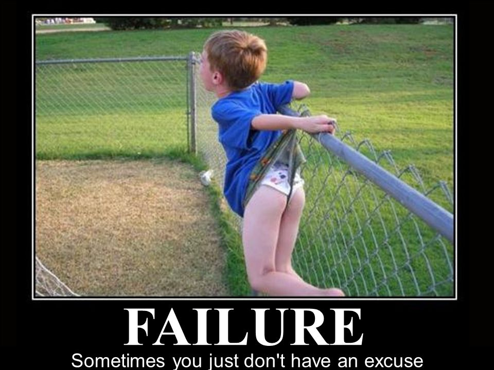 Sometimes you just don t have an excuse FAILURE