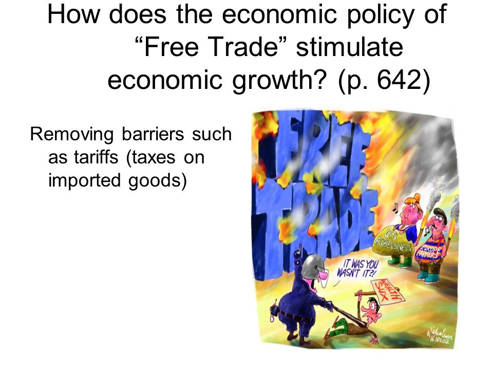 """How does the economic policy of """"Free Trade"""" stimulate economic growth? (p. 642) Removing barriers such as tariffs (taxes on imported goods)"""
