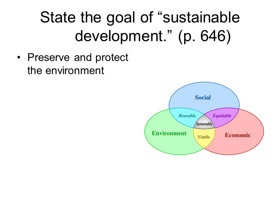 """State the goal of """"sustainable development."""" (p. 646) Preserve and protect the environment"""