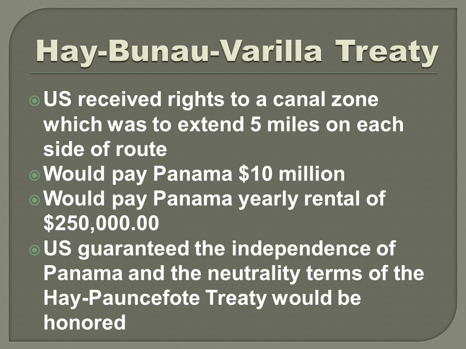  US received rights to a canal zone which was to extend 5 miles on each side of route  Would pay Panama $10 million  Would pay Panama yearly rental