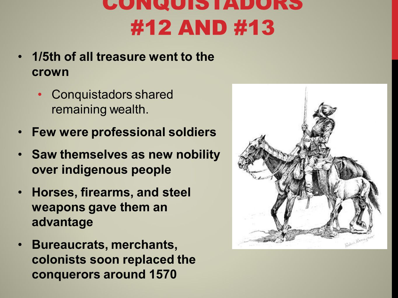 CONQUISTADORS #12 AND #13 1/5th of all treasure went to the crown Conquistadors shared remaining wealth.