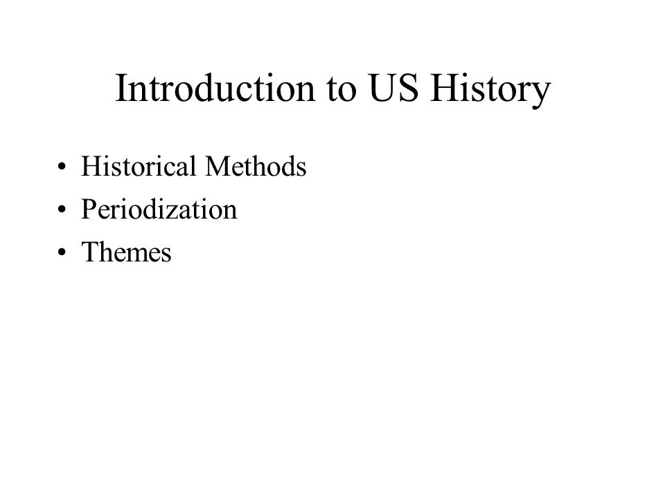 Introduction to US History Historical Methods Periodization Themes