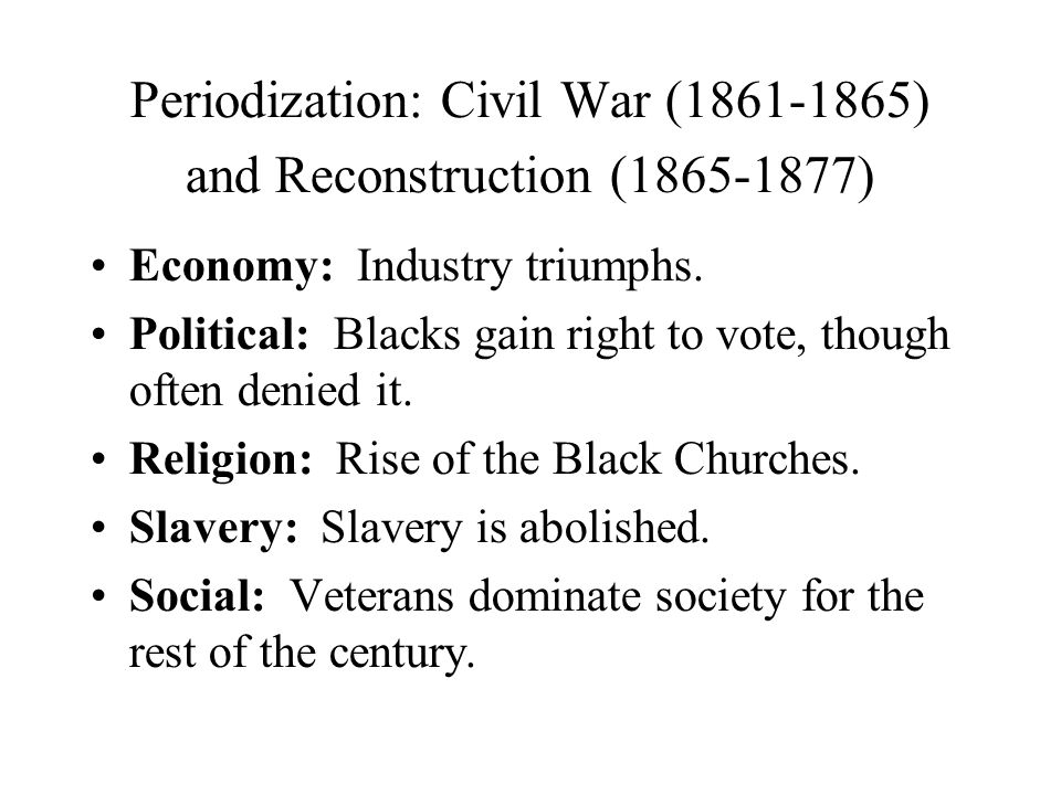 Periodization: Civil War (1861-1865) and Reconstruction (1865-1877) Economy: Industry triumphs.