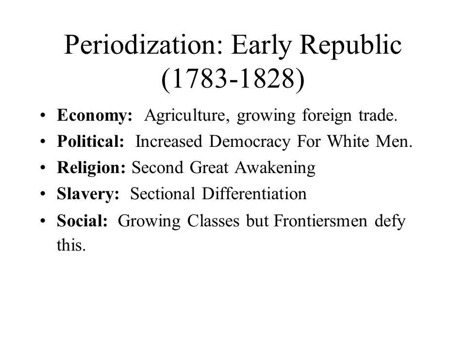 Periodization: Antebellum America (1828-1860) Economy: Industrial North; Slave Agricultural South Political: Universal White Manhood Suffrage Religion: Catholic vs.