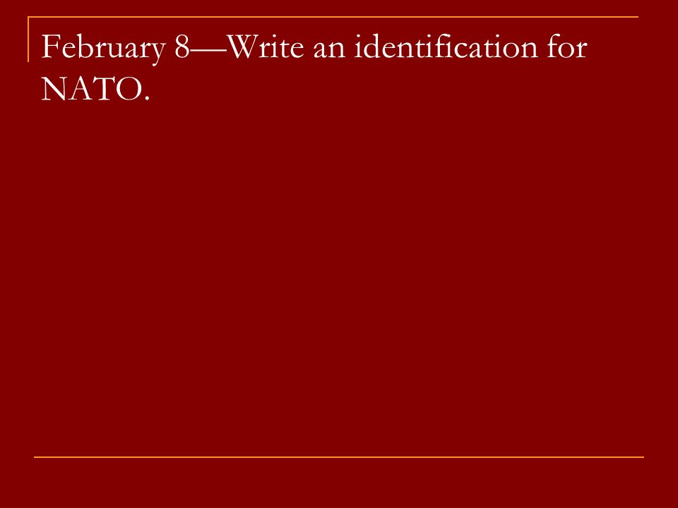 February 8—Write an identification for NATO.