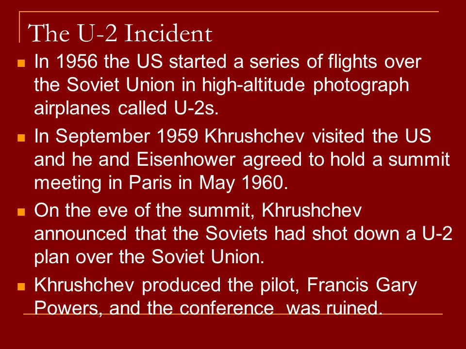 The U-2 Incident In 1956 the US started a series of flights over the Soviet Union in high-altitude photograph airplanes called U-2s. In September 1959