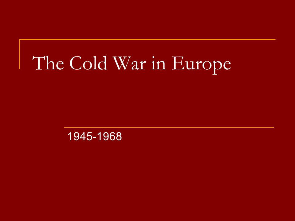 The Cold War in Europe 1945-1968