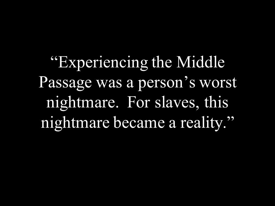 Experiencing the Middle Passage was a person's worst nightmare.