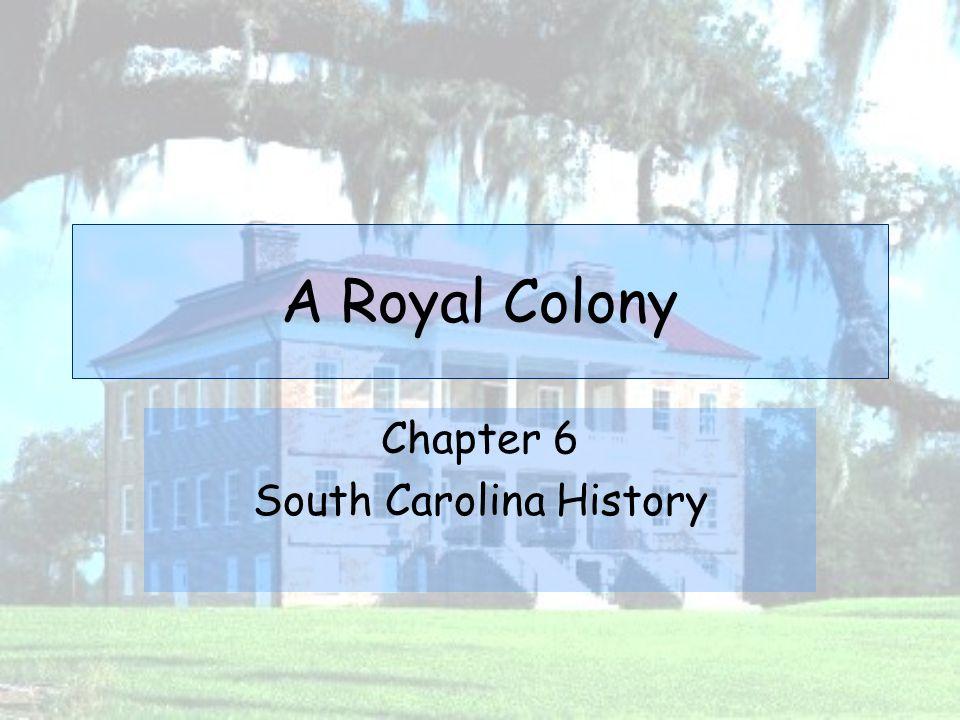 A Royal Colony Chapter 6 South Carolina History