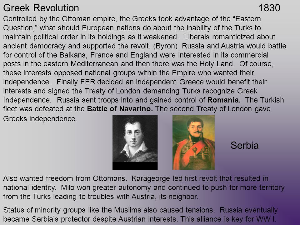 Serbia Greek Revolution Controlled by the Ottoman empire, the Greeks took advantage of the Eastern Question, what should European nations do about the inability of the Turks to maintain political order in its holdings as it weakened.