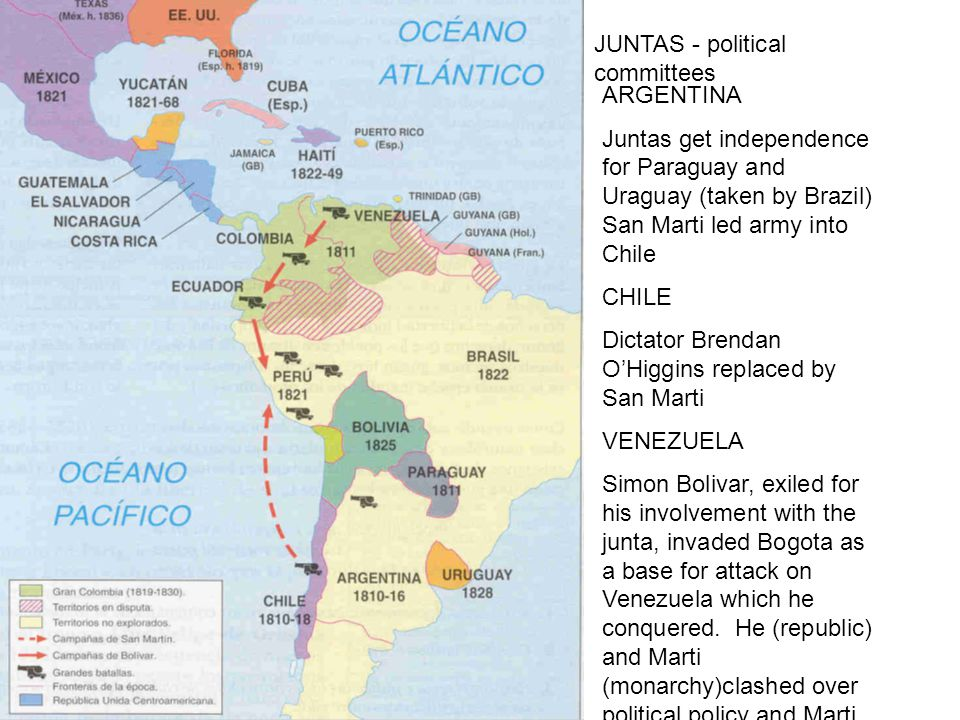 ARGENTINA Juntas get independence for Paraguay and Uraguay (taken by Brazil) San Marti led army into Chile CHILE Dictator Brendan O'Higgins replaced by San Marti VENEZUELA Simon Bolivar, exiled for his involvement with the junta, invaded Bogota as a base for attack on Venezuela which he conquered.