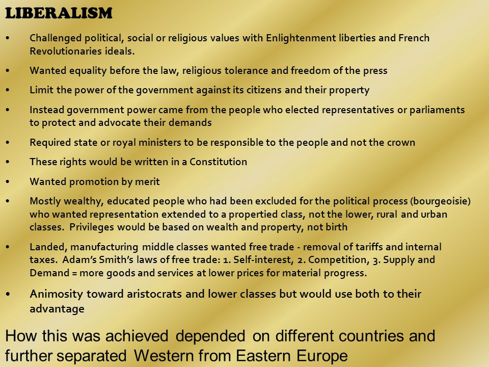 LIBERALISM Challenged political, social or religious values with Enlightenment liberties and French Revolutionaries ideals.