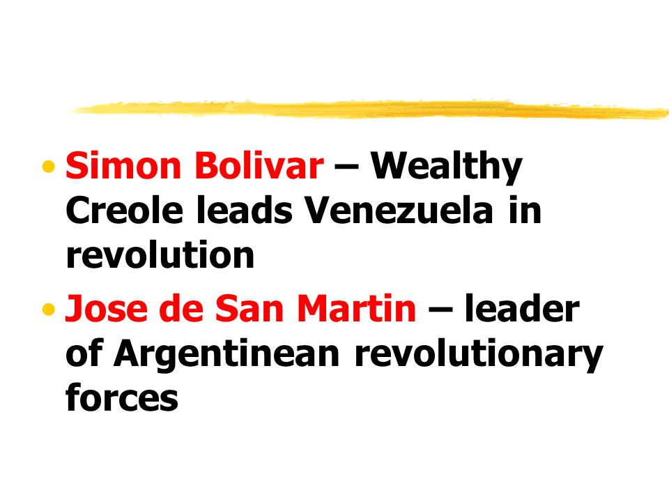 Simon Bolivar – Wealthy Creole leads Venezuela in revolution Jose de San Martin – leader of Argentinean revolutionary forces