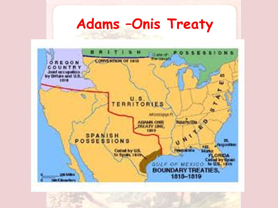 Adams –Onis Treaty In 1819 the United States dropped all claims to Texas in the Adams-Onis Treaty.
