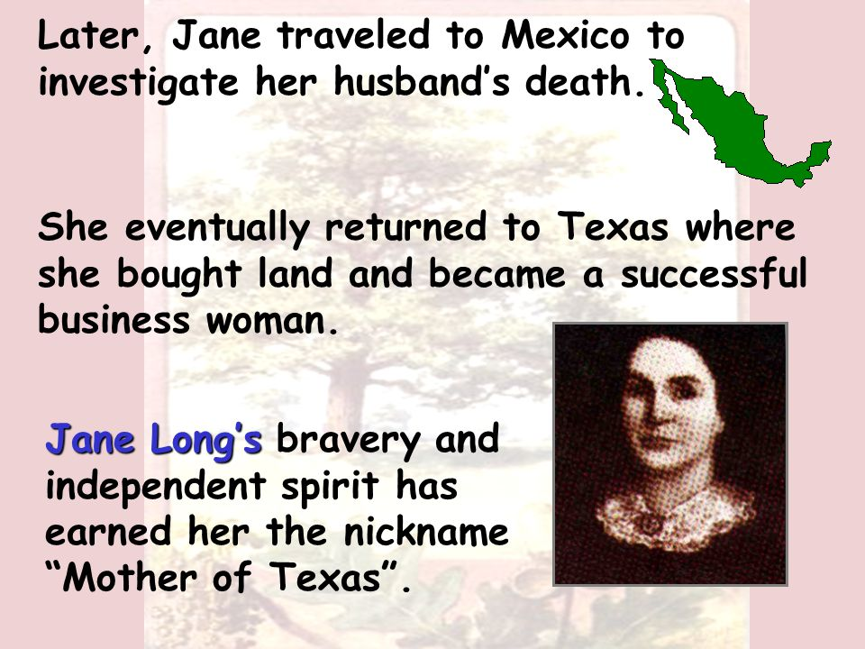Jane Long Jane Long, James's wife, learned of his death while living on Point Bolivar near Galveston.