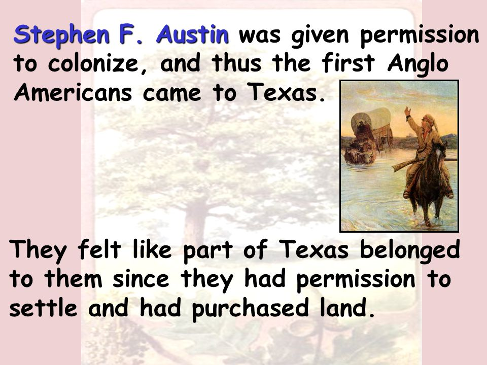 Moses Austin Moses Austin paved the way for Anglo American colonization of Texas.