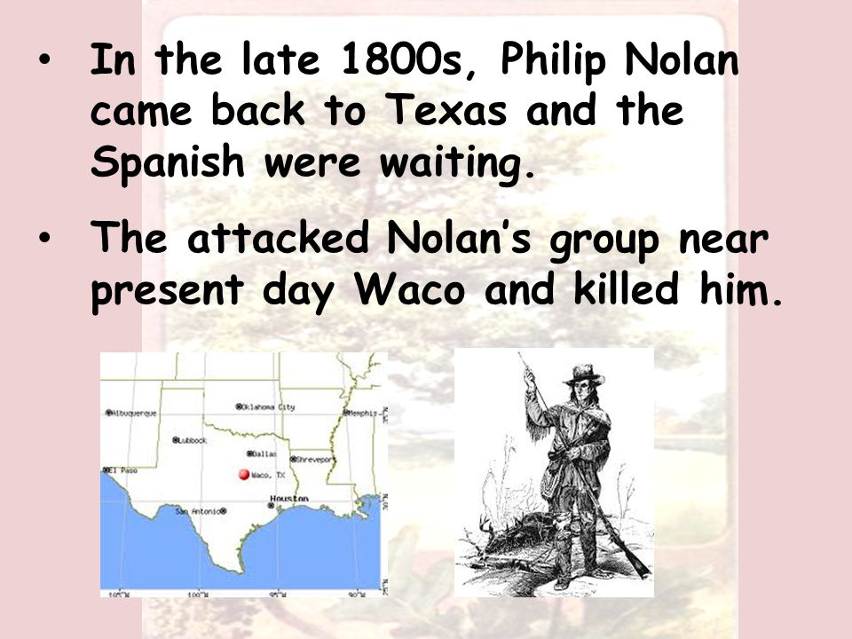 In the late 1800s, Philip Nolan came back to Texas and the Spanish were waiting.