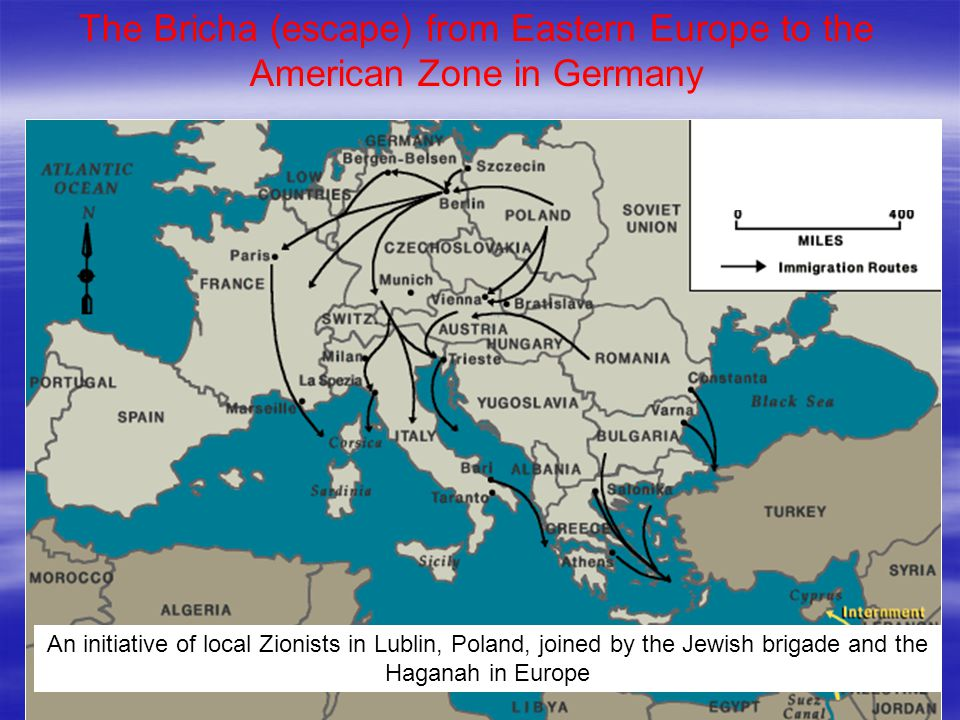 The Bricha (escape) from Eastern Europe to the American Zone in Germany An initiative of local Zionists in Lublin, Poland, joined by the Jewish brigade and the Haganah in Europe