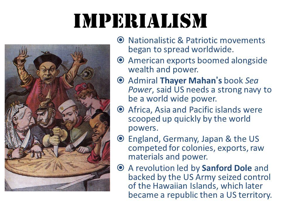 Imperialism  Nationalistic & Patriotic movements began to spread worldwide.  American exports boomed alongside wealth and power.  Admiral Thayer Ma