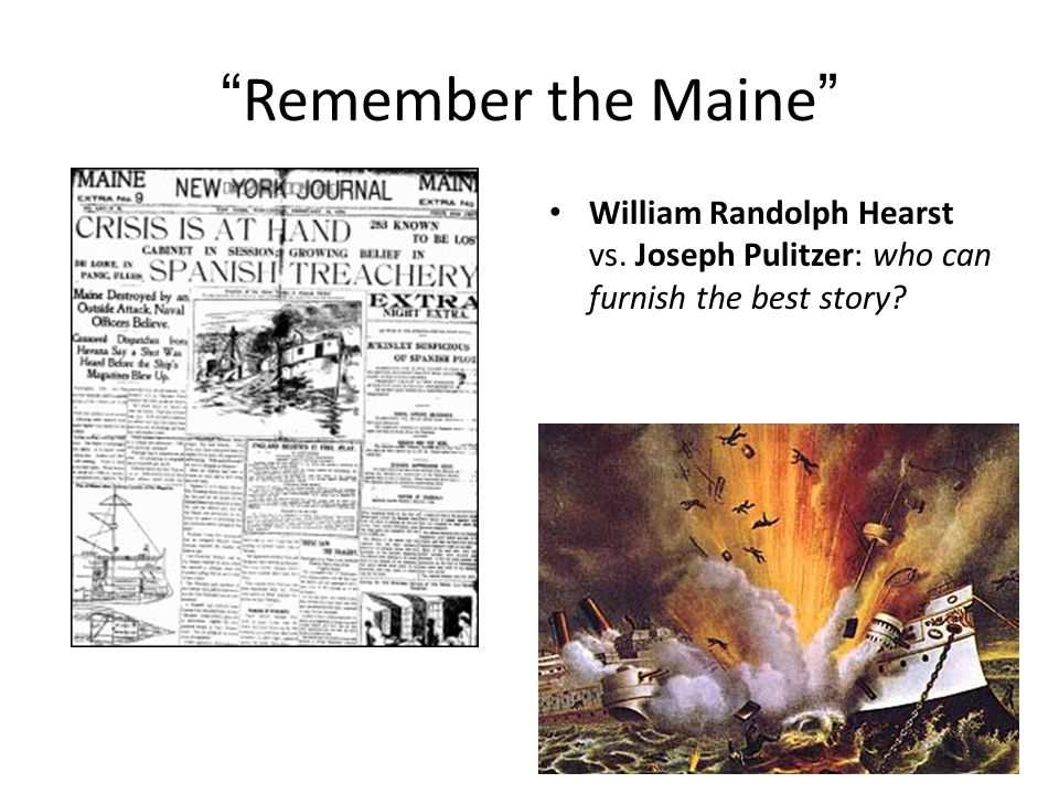 """""""Remember the Maine"""" William Randolph Hearst vs. Joseph Pulitzer: who can furnish the best story?"""