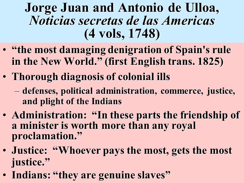 "Jorge Juan and Antonio de Ulloa, Noticias secretas de las Americas (4 vols, 1748) ""the most damaging denigration of Spain's rule in the New World."" (f"