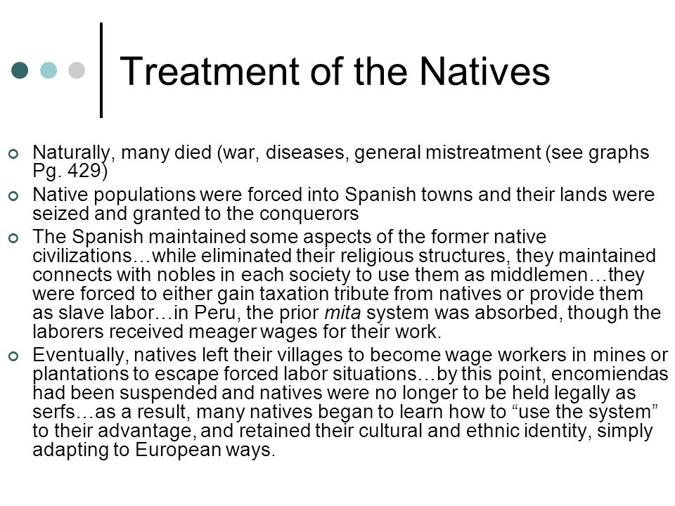 Treatment of the Natives Naturally, many died (war, diseases, general mistreatment (see graphs Pg.