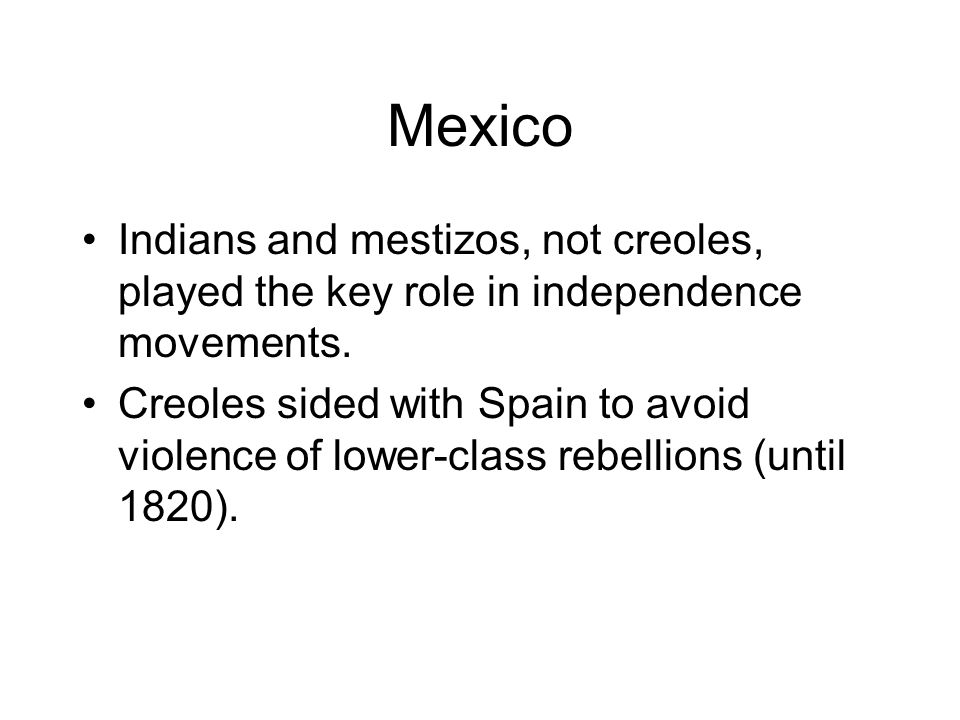 Mexico Indians and mestizos, not creoles, played the key role in independence movements.