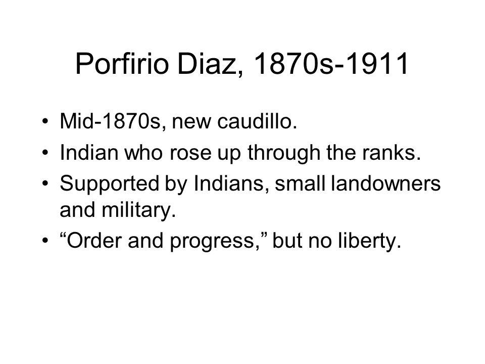 Porfirio Diaz, 1870s-1911 Mid-1870s, new caudillo.