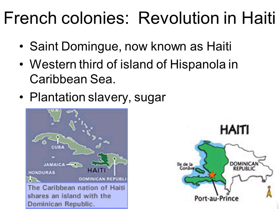 French colonies: Revolution in Haiti Saint Domingue, now known as Haiti Western third of island of Hispanola in Caribbean Sea.