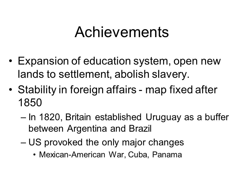 Achievements Expansion of education system, open new lands to settlement, abolish slavery.