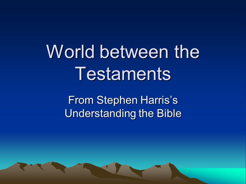 World between the Testaments From Stephen Harris's Understanding the Bible