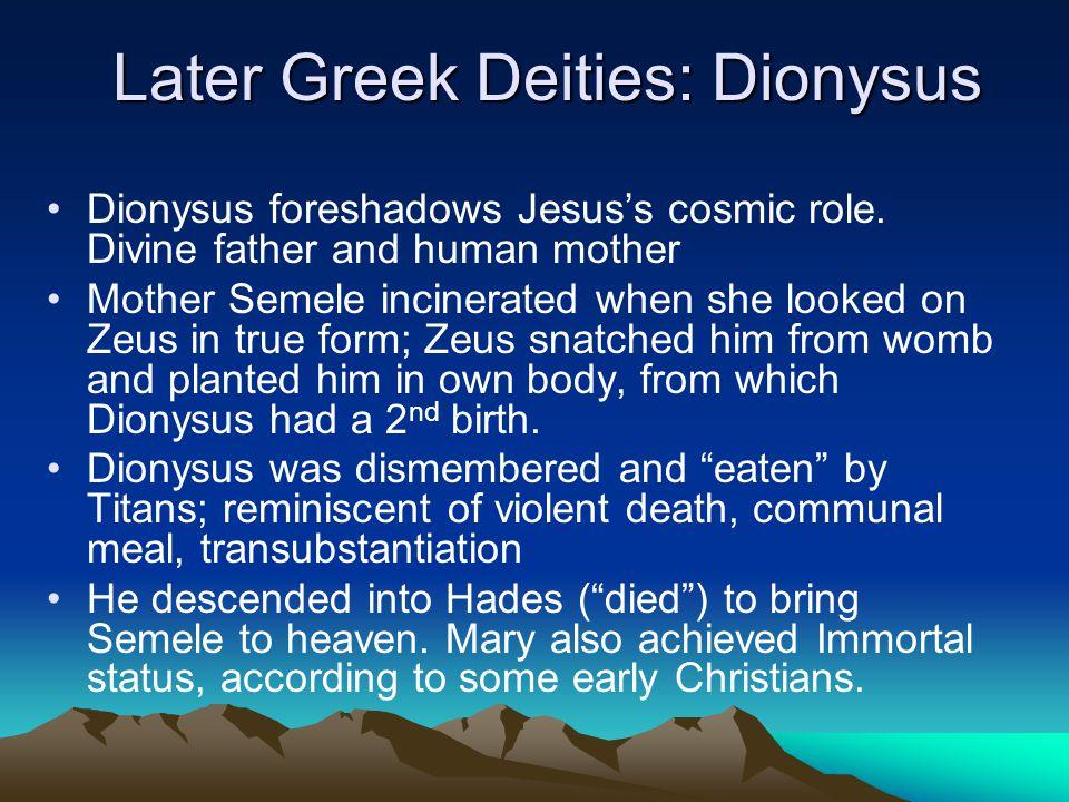 Later Greek Deities: Dionysus Dionysus foreshadows Jesus's cosmic role.