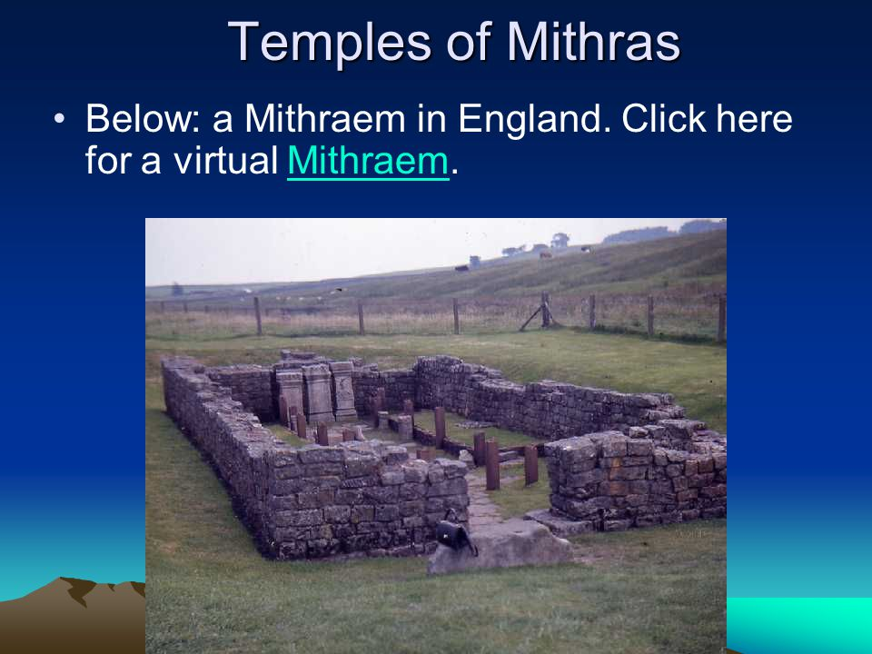Temples of Mithras Below: a Mithraem in England. Click here for a virtual Mithraem.Mithraem