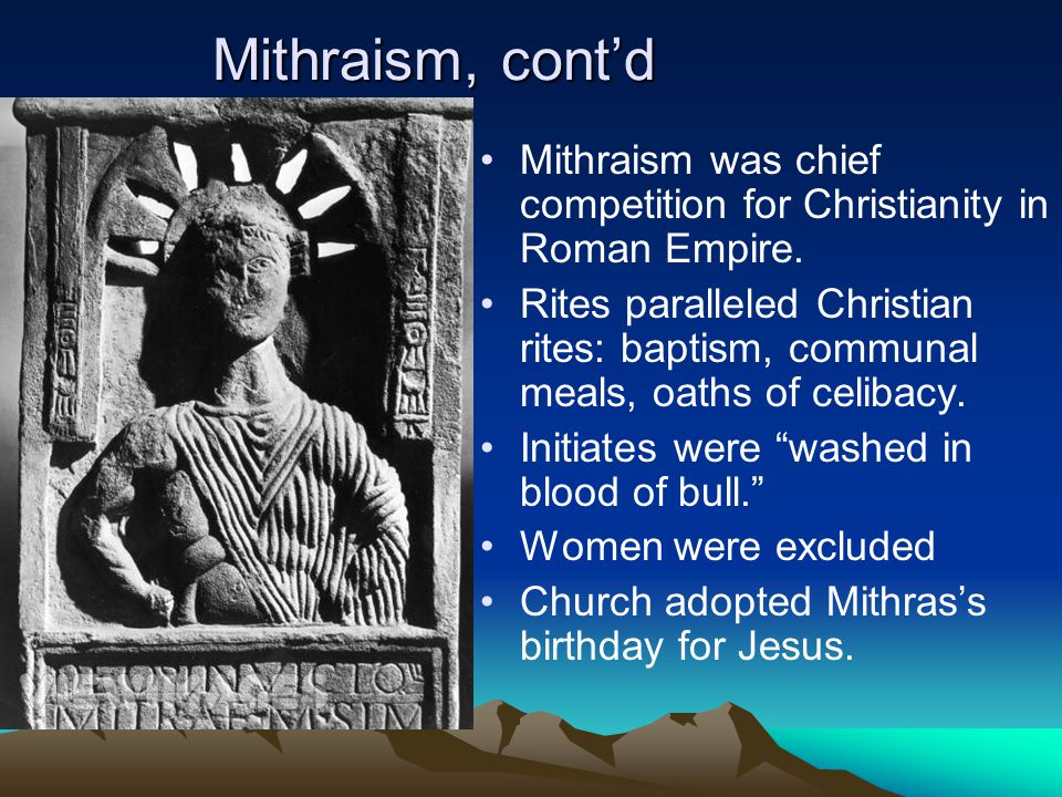 Mithraism, cont'd Mithraism was chief competition for Christianity in Roman Empire.