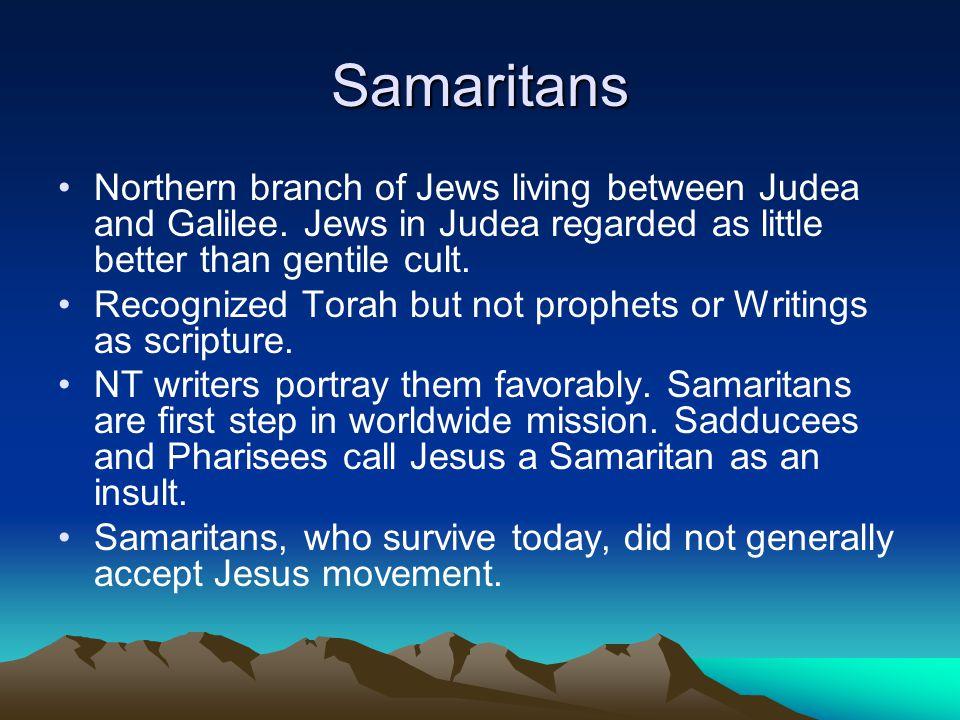 Samaritans Northern branch of Jews living between Judea and Galilee.