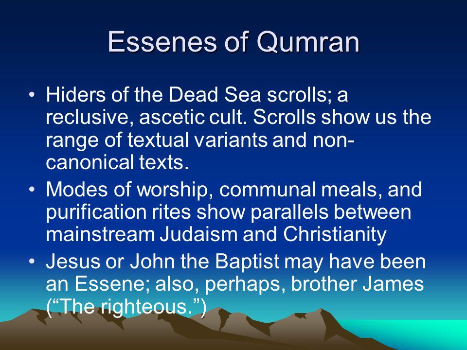Essenes of Qumran Hiders of the Dead Sea scrolls; a reclusive, ascetic cult.