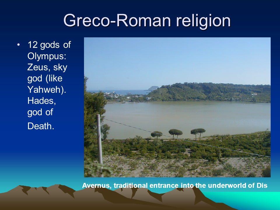Greco-Roman religion 12 gods of Olympus: Zeus, sky god (like Yahweh).