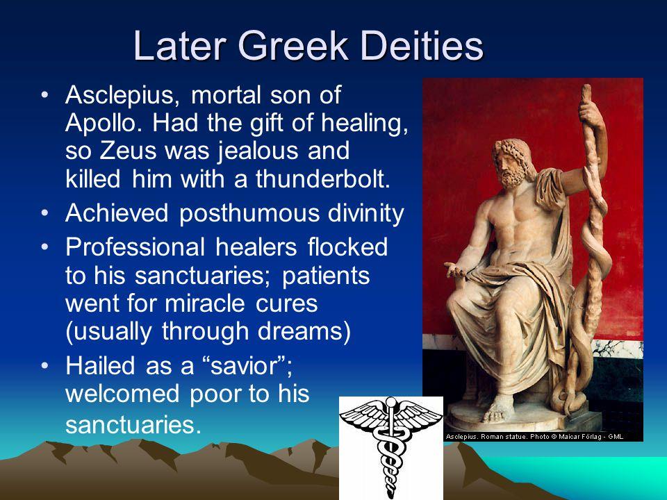 Later Greek Deities Asclepius, mortal son of Apollo.