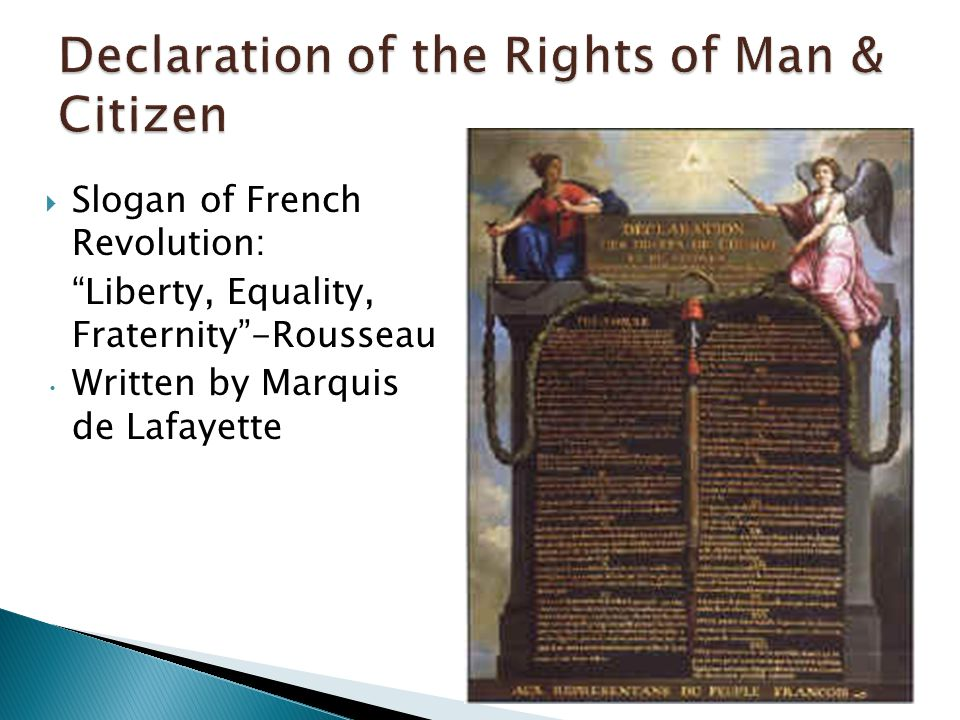""" Slogan of French Revolution: """"Liberty, Equality, Fraternity""""-Rousseau Written by Marquis de Lafayette"""