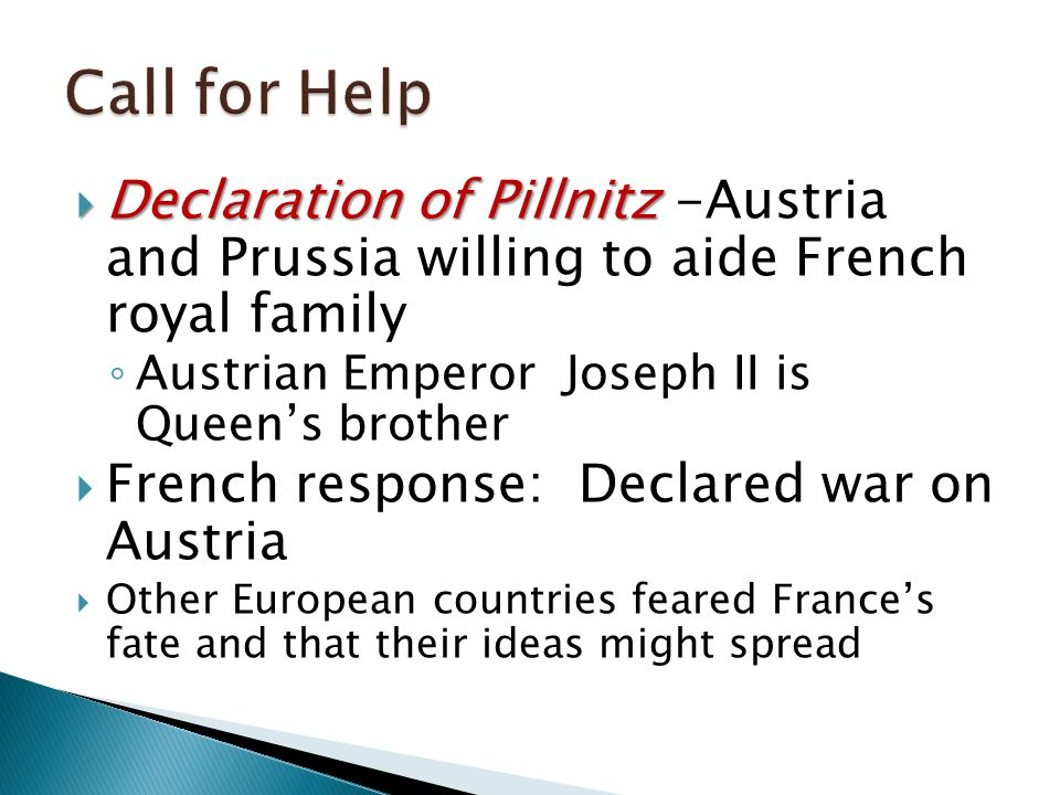  Declaration of Pillnitz  Declaration of Pillnitz -Austria and Prussia willing to aide French royal family ◦ Austrian Emperor Joseph II is Queen's b