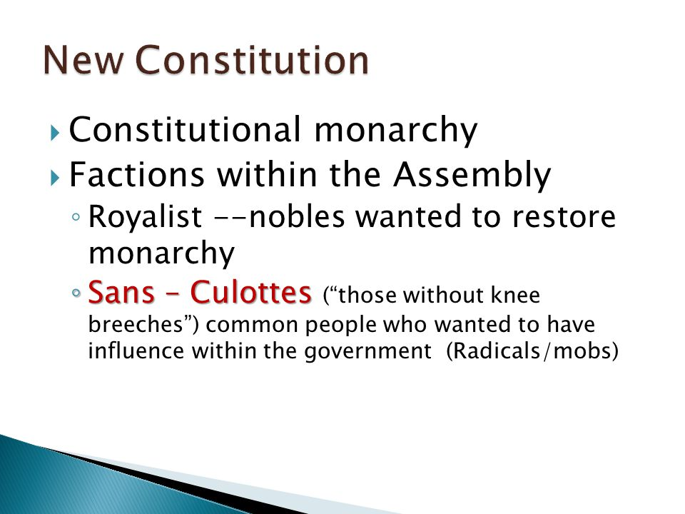 """ Constitutional monarchy  Factions within the Assembly ◦ Royalist --nobles wanted to restore monarchy ◦ Sans – Culottes ◦ Sans – Culottes (""""those wi"""