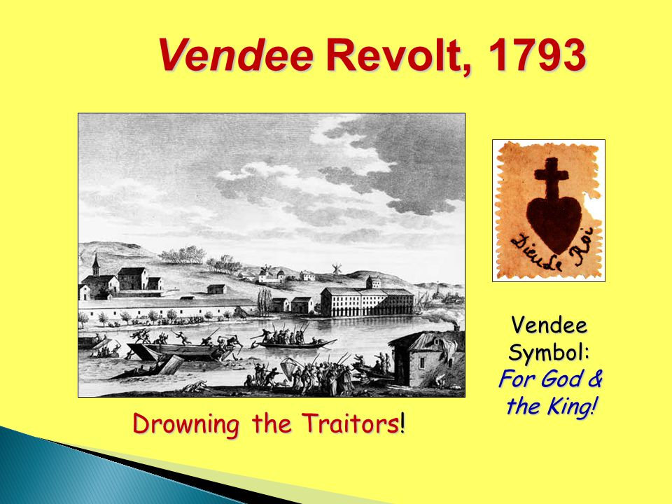 Vendee Revolt, 1793 Drowning the Traitors! Vendee Symbol: For God & the King!