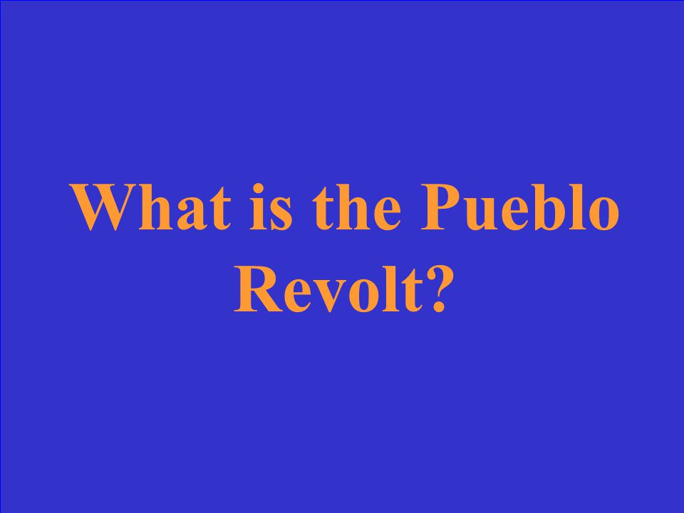 This revolt of the Pueblo Natives was successful in driving the Spanish from New Mexico.