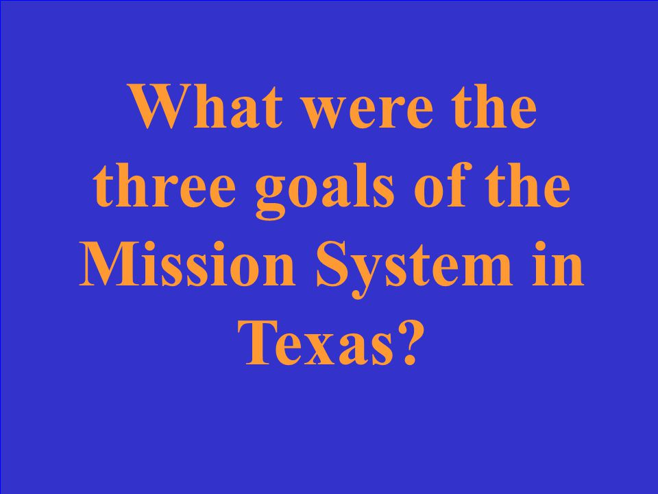 What were the three goals of the Mission System in Texas?