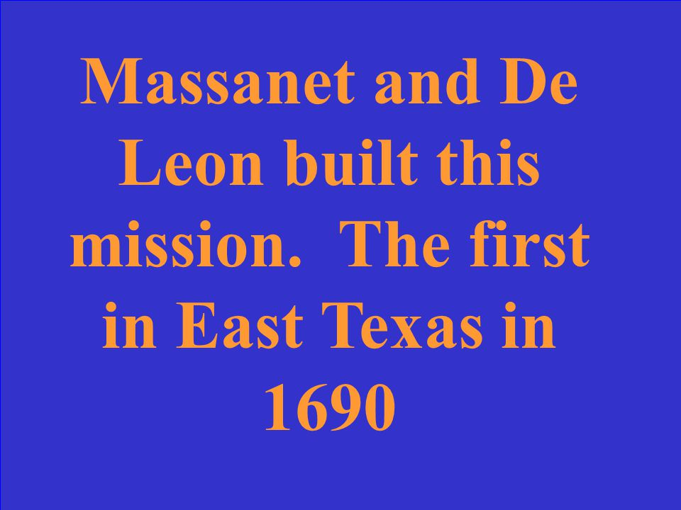 Massanet and De Leon built this mission. The first in East Texas in 1690