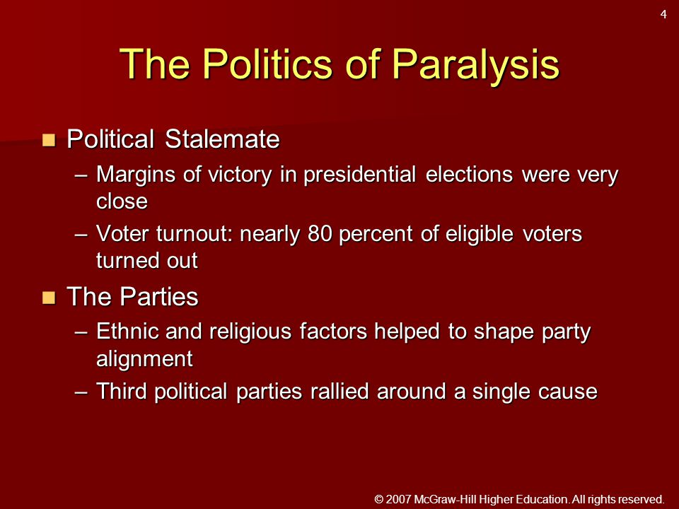 © 2007 McGraw-Hill Higher Education. All rights reserved. The Politics of Paralysis Political Stalemate Political Stalemate –Margins of victory in pre